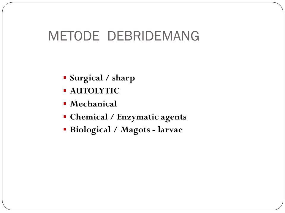 METODE DEBRIDEMANG Surgical / sharp AUTOLYTIC Mechanical