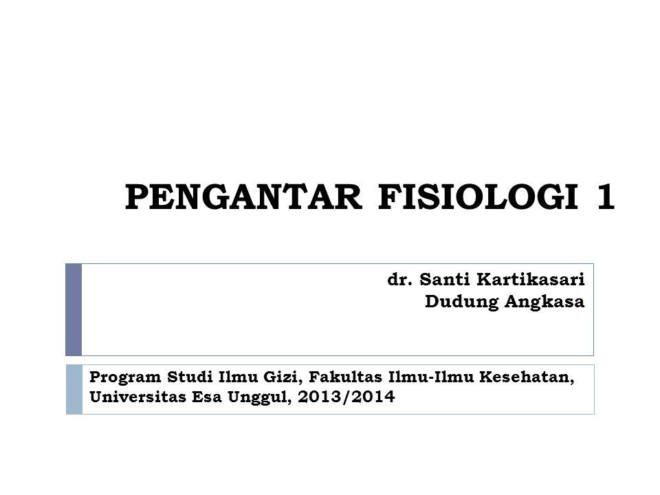 PENGANTAR FISIOLOGI 1 dr. Santi Kartikasari Dudung Angkasa