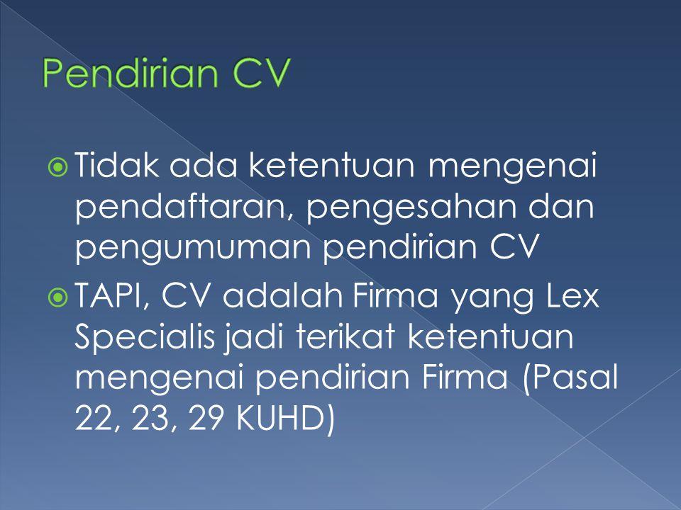 Pendirian CV Tidak ada ketentuan mengenai pendaftaran, pengesahan dan pengumuman pendirian CV.