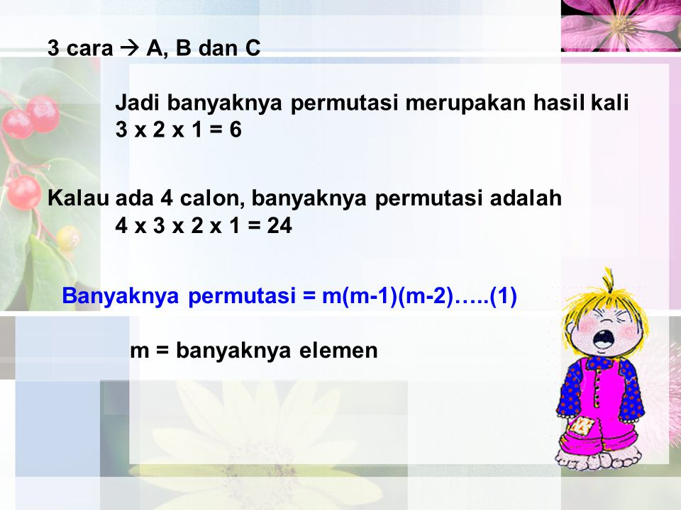 3 cara  A, B dan C Jadi banyaknya permutasi merupakan hasil kali. 3 x 2 x 1 = 6. Kalau ada 4 calon, banyaknya permutasi adalah.