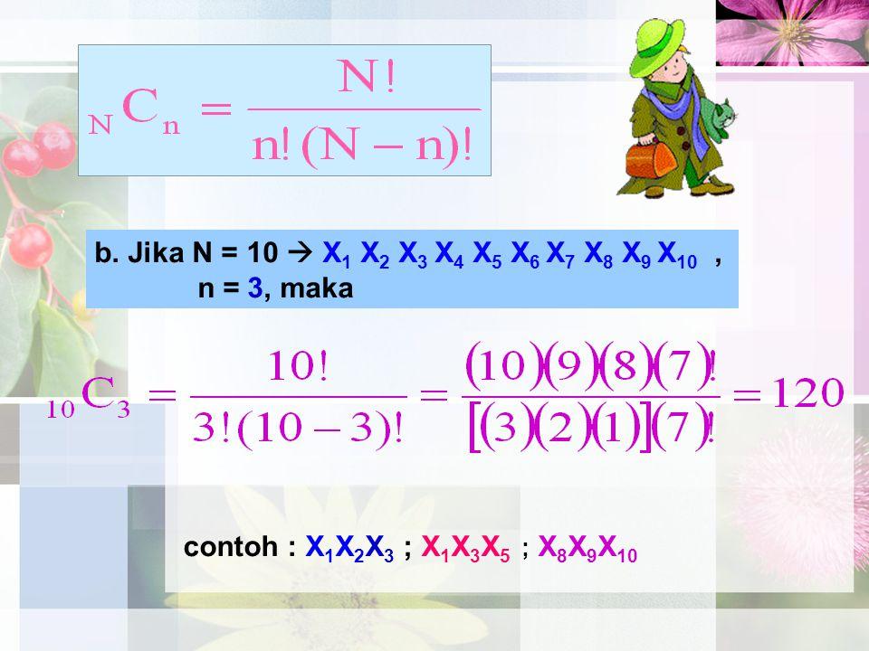 b. Jika N = 10  X1 X2 X3 X4 X5 X6 X7 X8 X9 X10 , n = 3, maka contoh : X1X2X3 ; X1X3X5 ; X8X9X10
