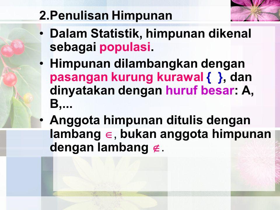 2.Penulisan Himpunan Dalam Statistik, himpunan dikenal sebagai populasi.