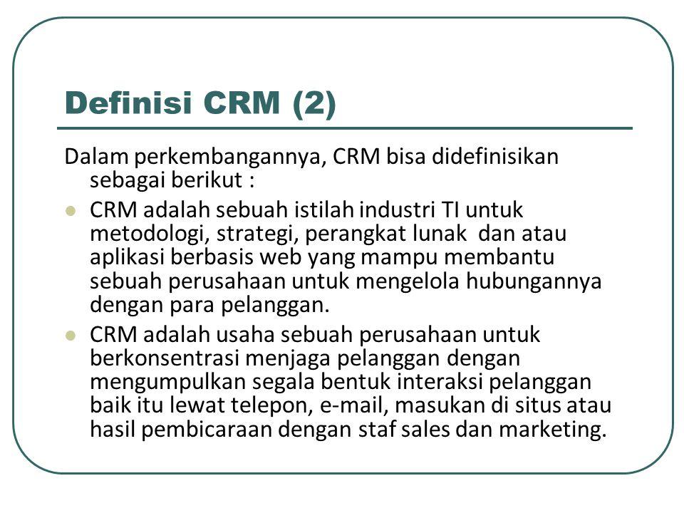 Definisi CRM (2) Dalam perkembangannya, CRM bisa didefinisikan sebagai berikut :