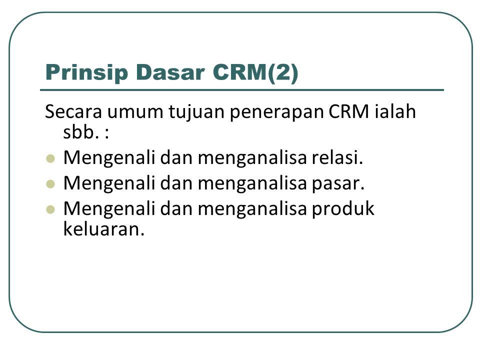 Prinsip Dasar CRM(2) Secara umum tujuan penerapan CRM ialah sbb. :