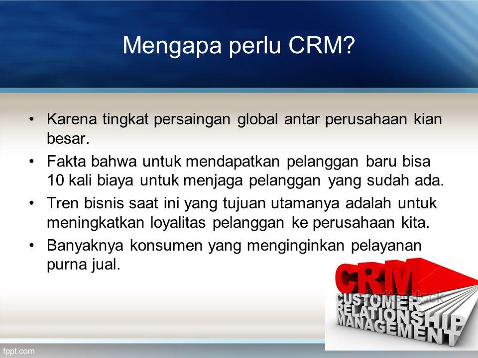 Mengapa perlu CRM Karena tingkat persaingan global antar perusahaan kian besar.