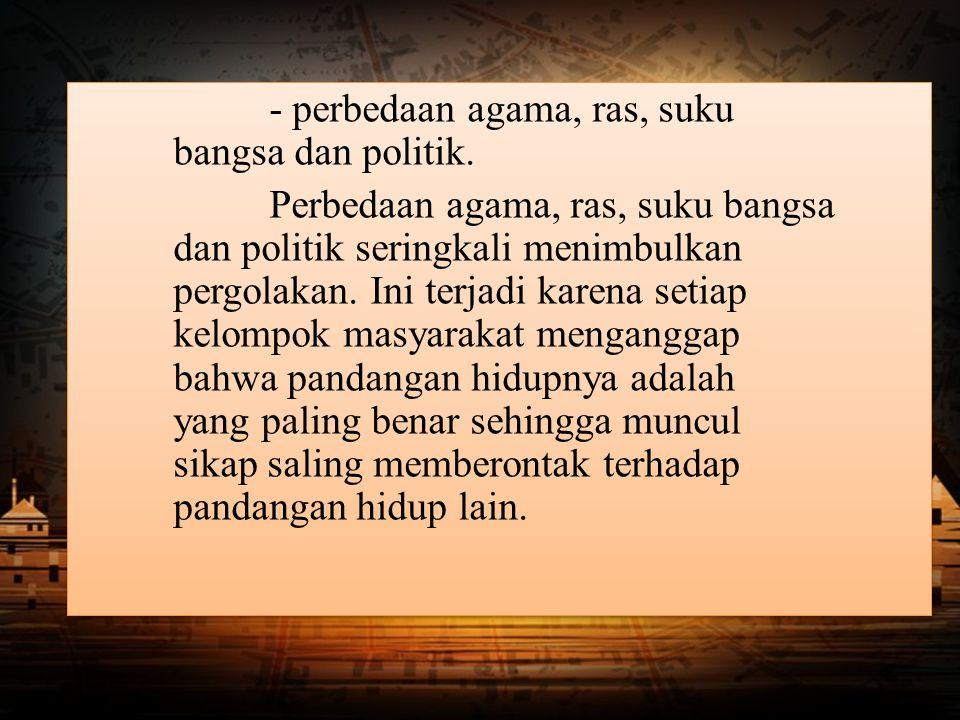- perbedaan agama, ras, suku bangsa dan politik