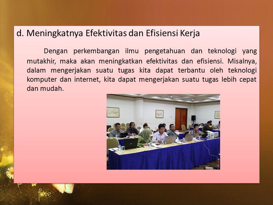 d. Meningkatnya Efektivitas dan Efisiensi Kerja