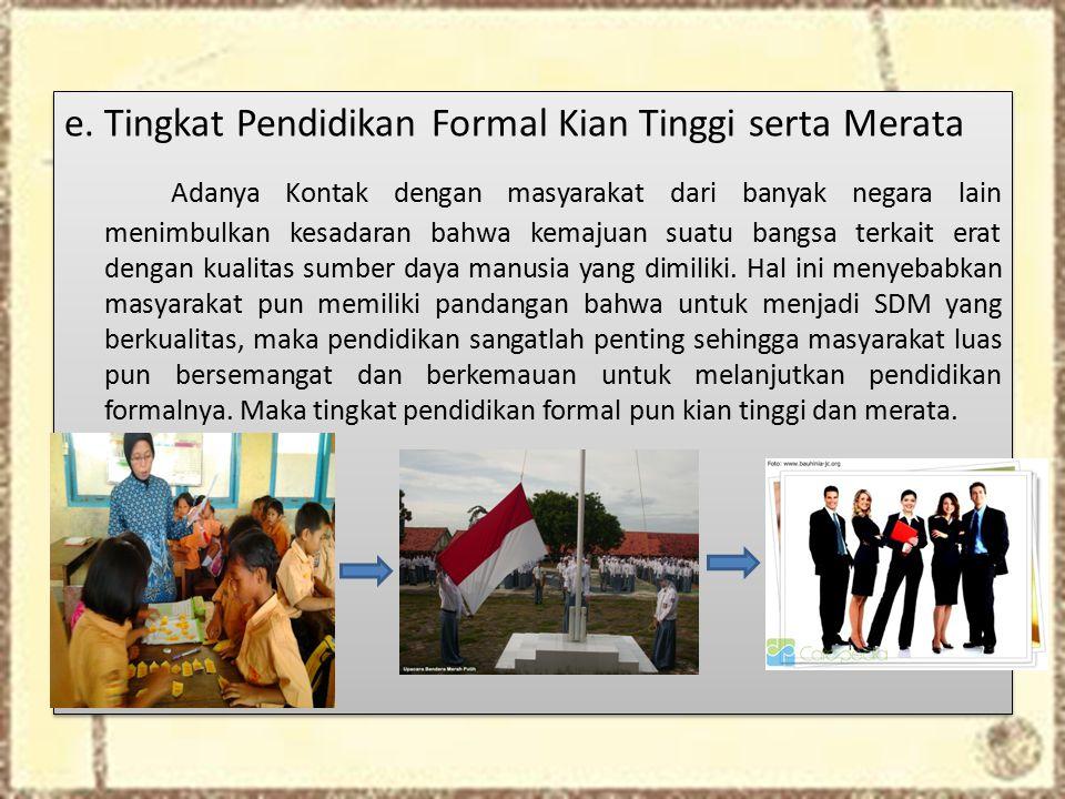 e. Tingkat Pendidikan Formal Kian Tinggi serta Merata