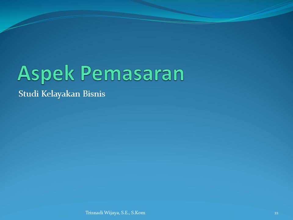 Aspek Pemasaran Studi Kelayakan Bisnis Trisnadi Wijaya, S.E., S.Kom