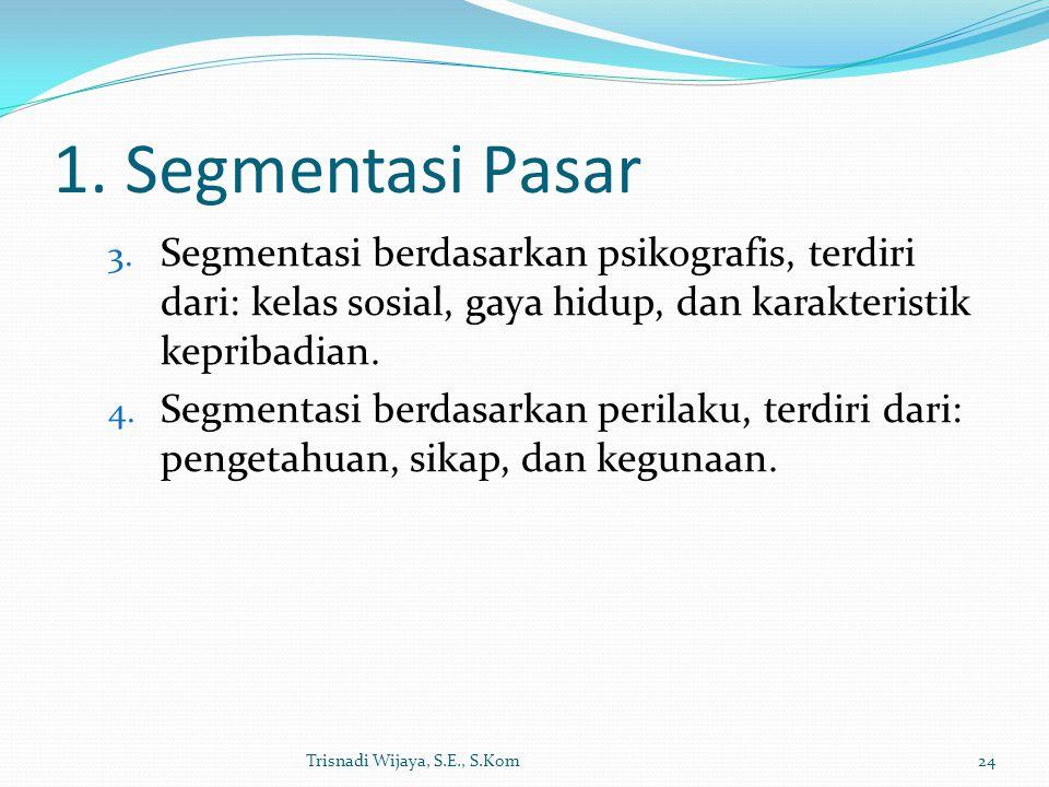 1. Segmentasi Pasar Segmentasi berdasarkan psikografis, terdiri dari: kelas sosial, gaya hidup, dan karakteristik kepribadian.