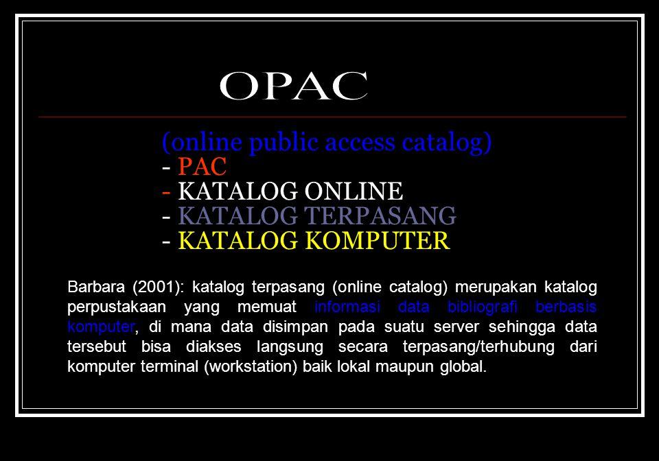 OPAC (online public access catalog) - PAC - KATALOG ONLINE - KATALOG TERPASANG - KATALOG KOMPUTER.