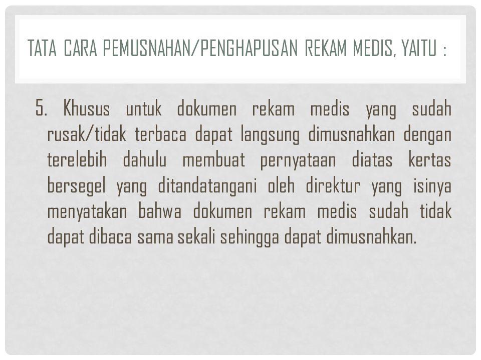 Tata cara pemusnahan/penghapusan rekam medis, yaitu :