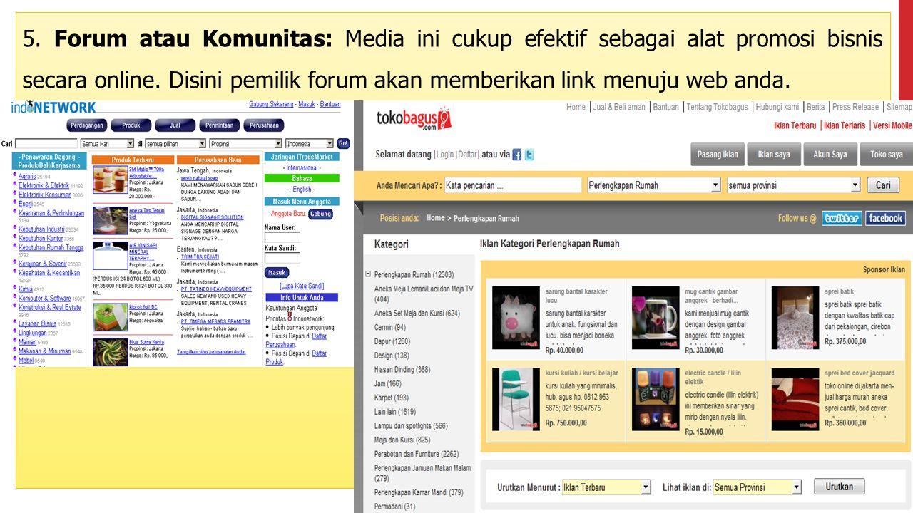 5. Forum atau Komunitas: Media ini cukup efektif sebagai alat promosi bisnis secara online.