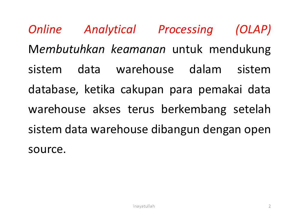 Online Analytical Processing (OLAP) Membutuhkan keamanan untuk mendukung sistem data warehouse dalam sistem database, ketika cakupan para pemakai data warehouse akses terus berkembang setelah sistem data warehouse dibangun dengan open source.