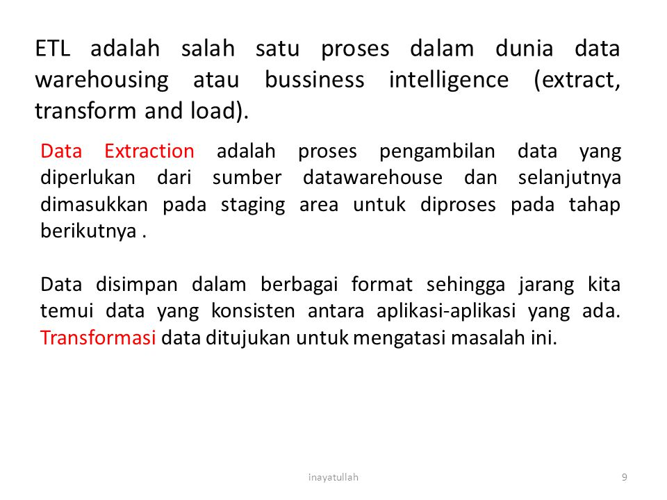 ETL adalah salah satu proses dalam dunia data warehousing atau bussiness intelligence (extract, transform and load).