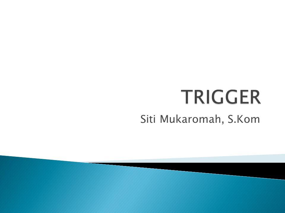 TRIGGER Siti Mukaromah, S.Kom