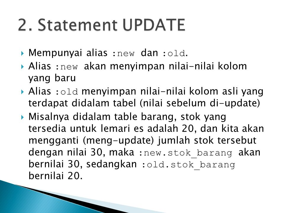 2. Statement UPDATE Mempunyai alias :new dan :old.
