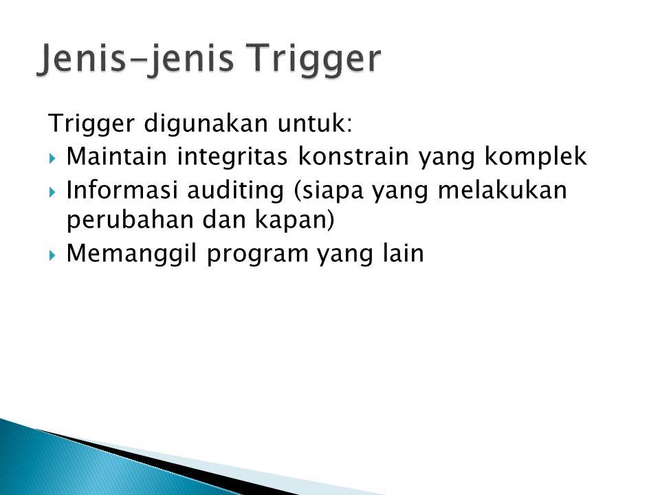 Jenis-jenis Trigger Trigger digunakan untuk: