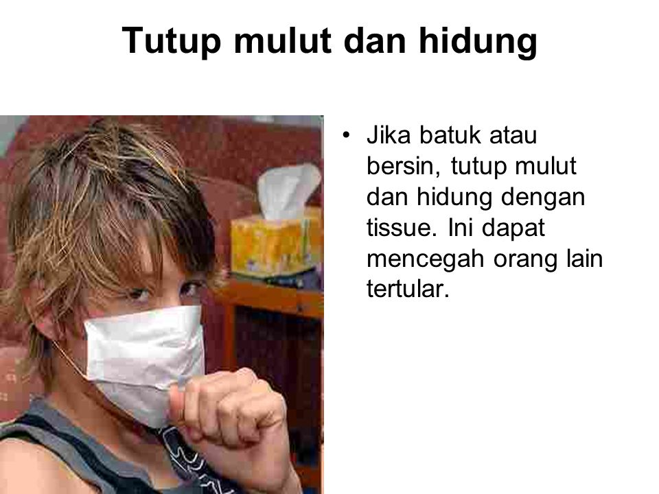 Tutup mulut dan hidung Jika batuk atau bersin, tutup mulut dan hidung dengan tissue.