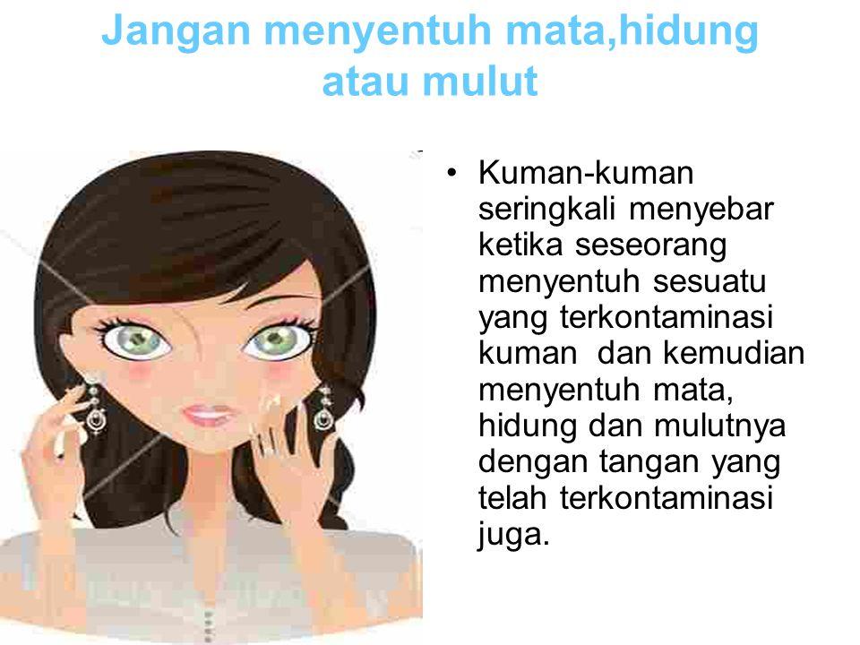 Jangan menyentuh mata,hidung atau mulut