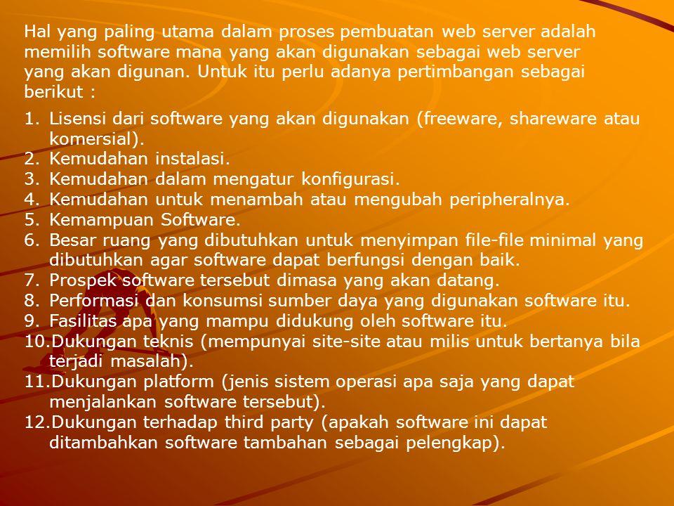 Hal yang paling utama dalam proses pembuatan web server adalah memilih software mana yang akan digunakan sebagai web server yang akan digunan. Untuk itu perlu adanya pertimbangan sebagai berikut :