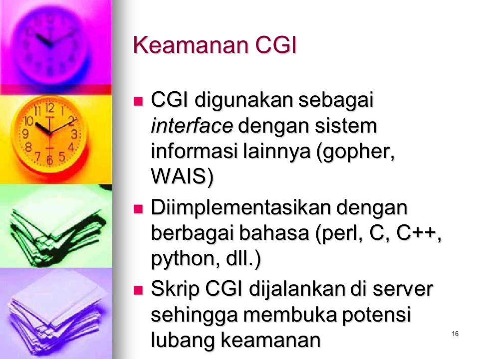 Keamanan CGI CGI digunakan sebagai interface dengan sistem informasi lainnya (gopher, WAIS)