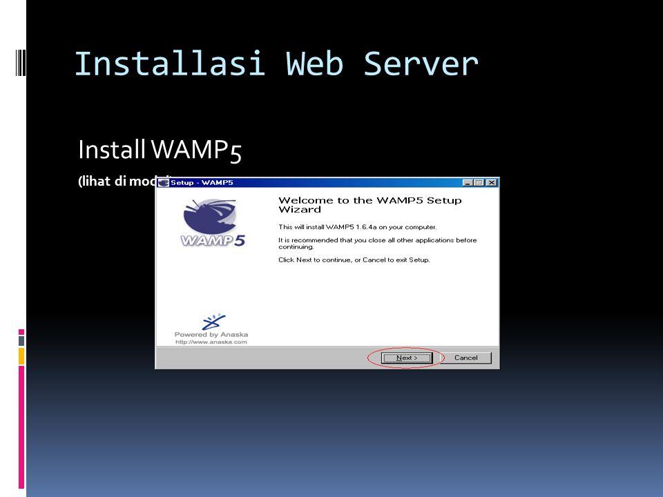 Installasi Web Server Install WAMP5 (lihat di modul)