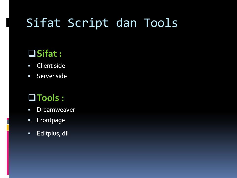 Sifat Script dan Tools Sifat : Tools : Client side Server side