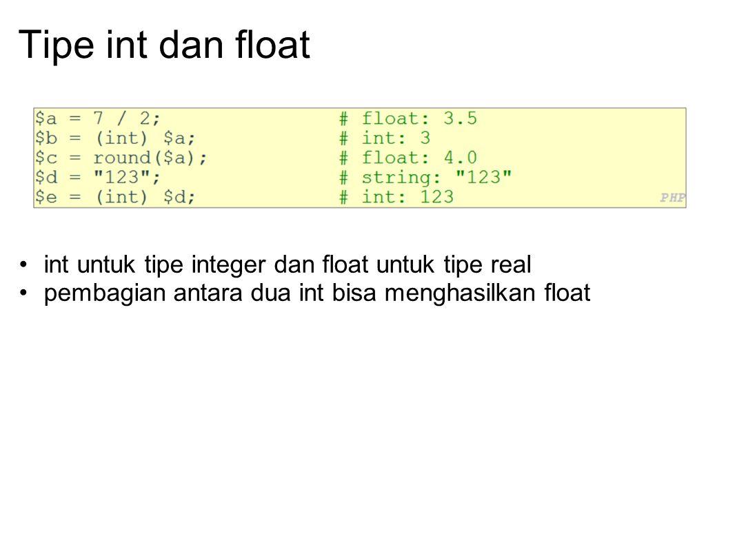 Tipe int dan float int untuk tipe integer dan float untuk tipe real