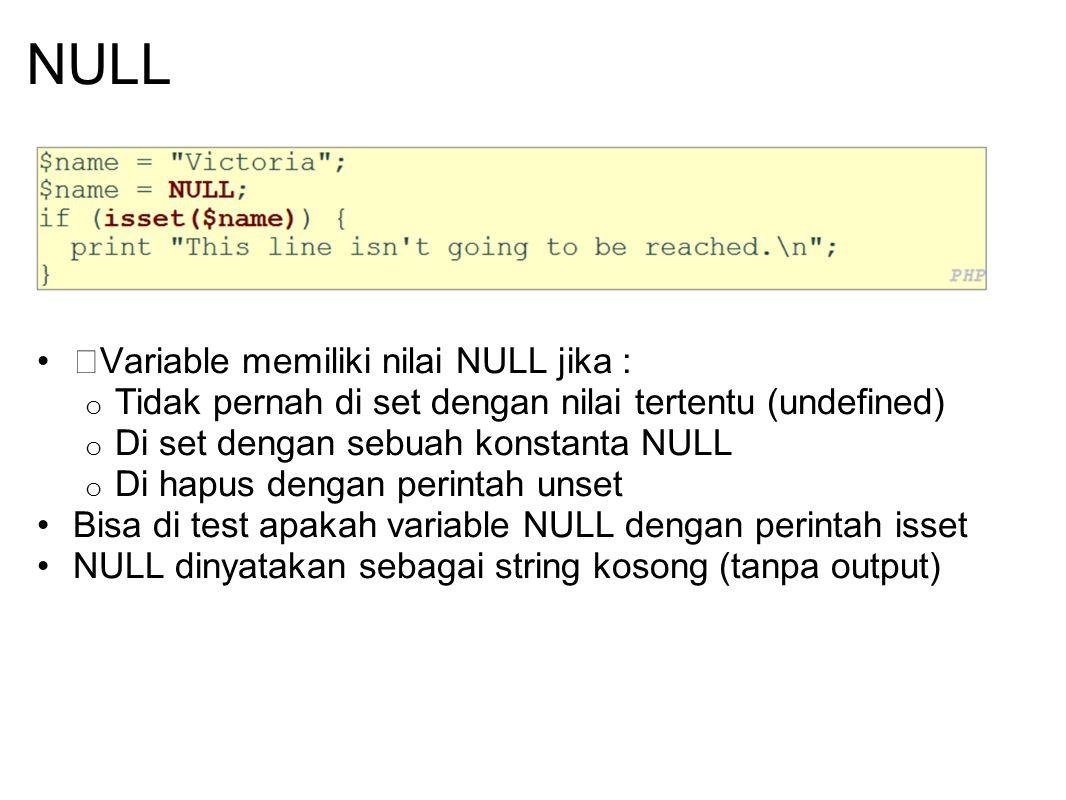 NULL Variable memiliki nilai NULL jika :