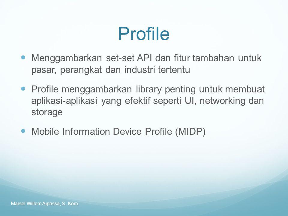 Profile Menggambarkan set-set API dan fitur tambahan untuk pasar, perangkat dan industri tertentu.