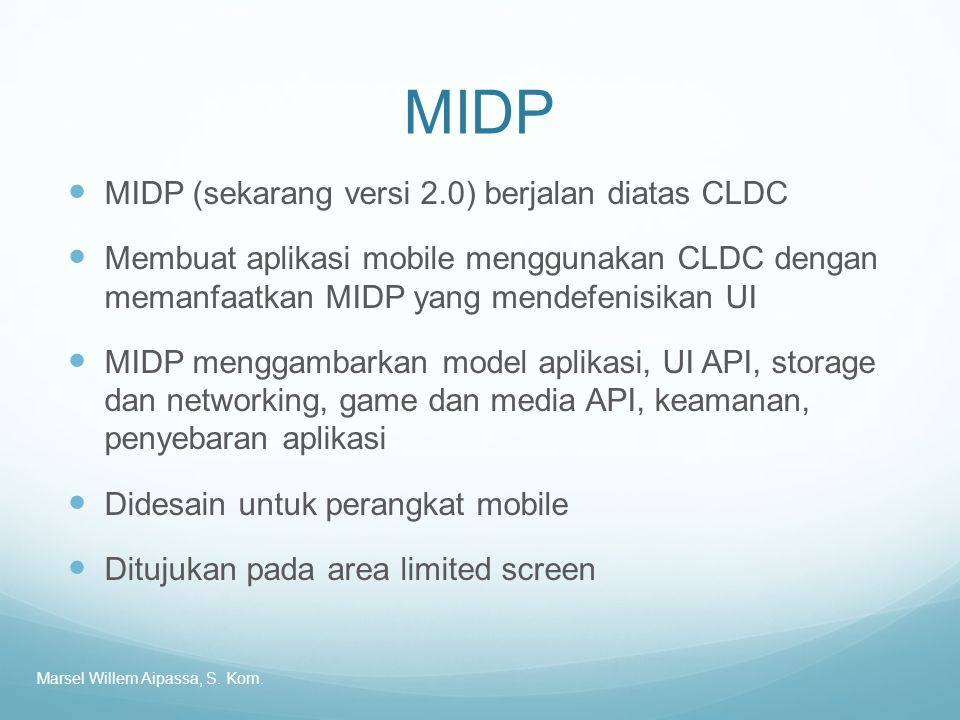MIDP MIDP (sekarang versi 2.0) berjalan diatas CLDC