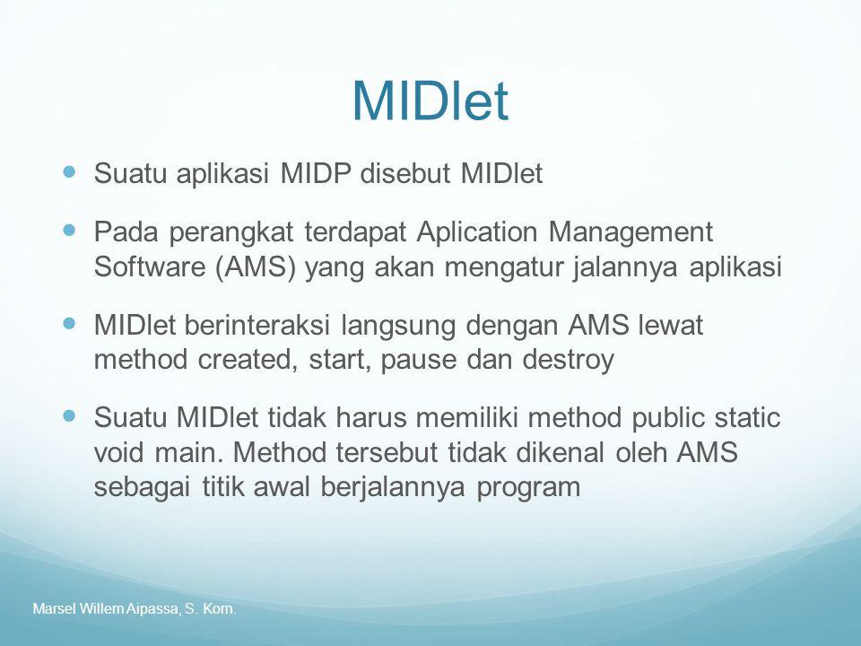 MIDlet Suatu aplikasi MIDP disebut MIDlet