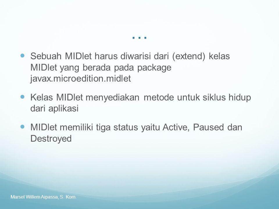 … Sebuah MIDlet harus diwarisi dari (extend) kelas MIDlet yang berada pada package javax.microedition.midlet.