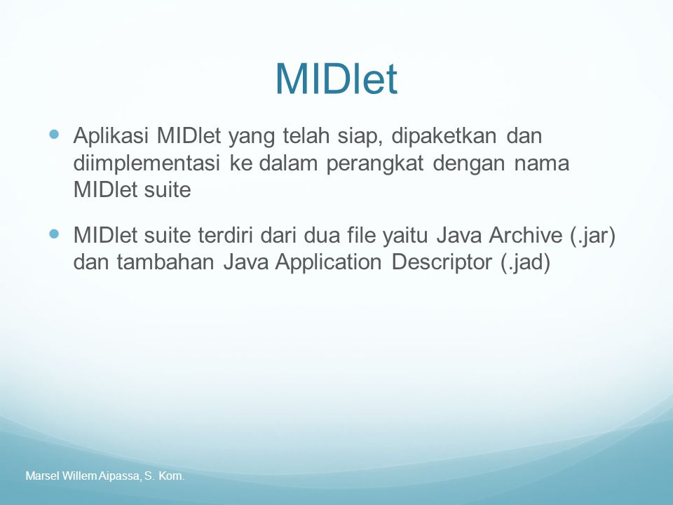 MIDlet Aplikasi MIDlet yang telah siap, dipaketkan dan diimplementasi ke dalam perangkat dengan nama MIDlet suite.