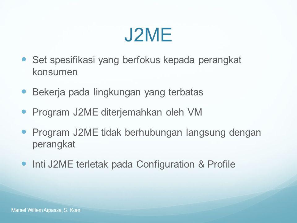 J2ME Set spesifikasi yang berfokus kepada perangkat konsumen