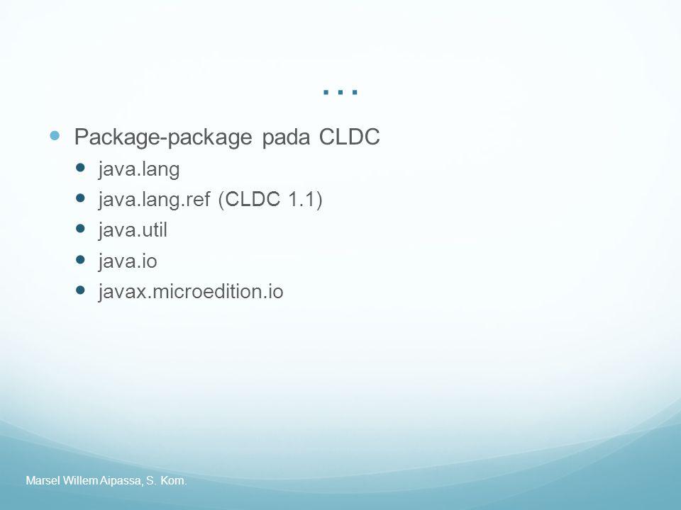 … Package-package pada CLDC java.lang java.lang.ref (CLDC 1.1)
