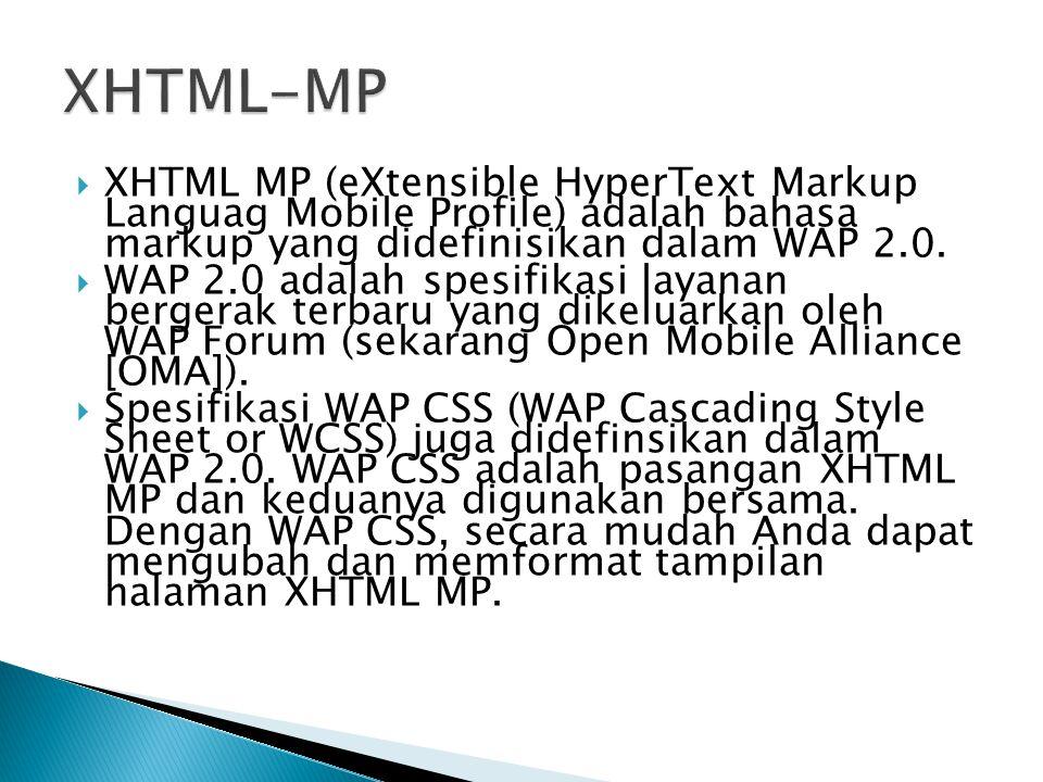 XHTML-MP XHTML MP (eXtensible HyperText Markup Languag Mobile Profile) adalah bahasa markup yang didefinisikan dalam WAP 2.0.