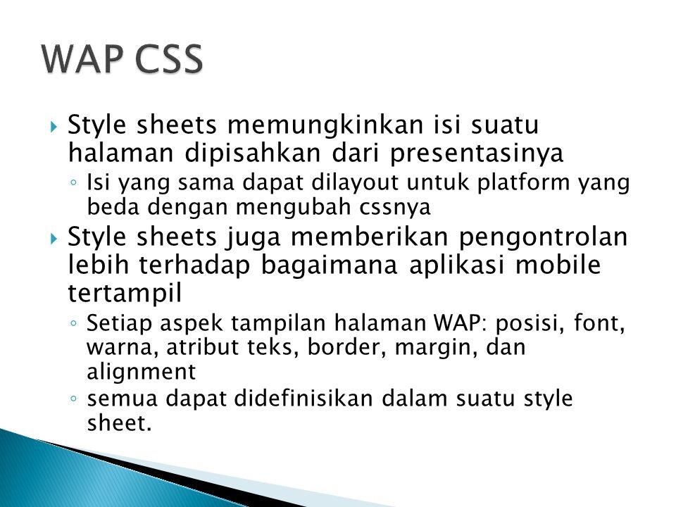 WAP CSS Style sheets memungkinkan isi suatu halaman dipisahkan dari presentasinya.