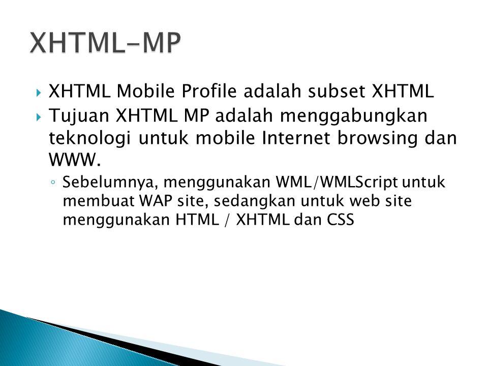 XHTML-MP XHTML Mobile Profile adalah subset XHTML