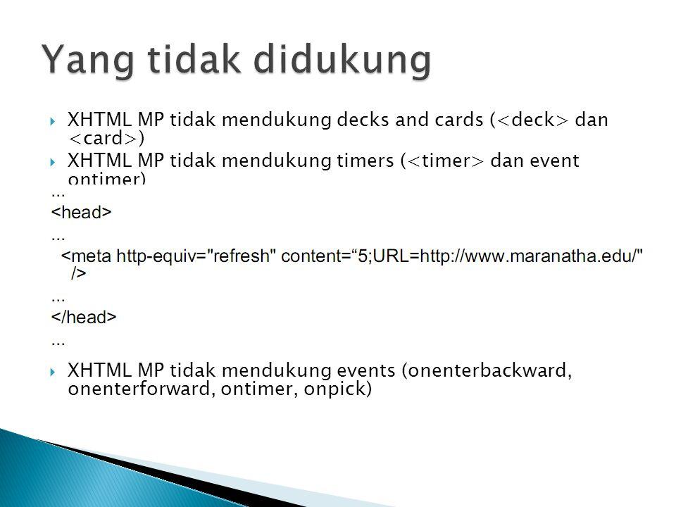Yang tidak didukung XHTML MP tidak mendukung decks and cards (<deck> dan <card>) XHTML MP tidak mendukung timers (<timer> dan event ontimer)