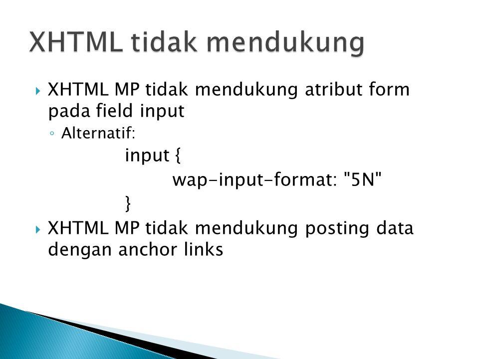 XHTML tidak mendukung XHTML MP tidak mendukung atribut form pada field input. Alternatif: input {
