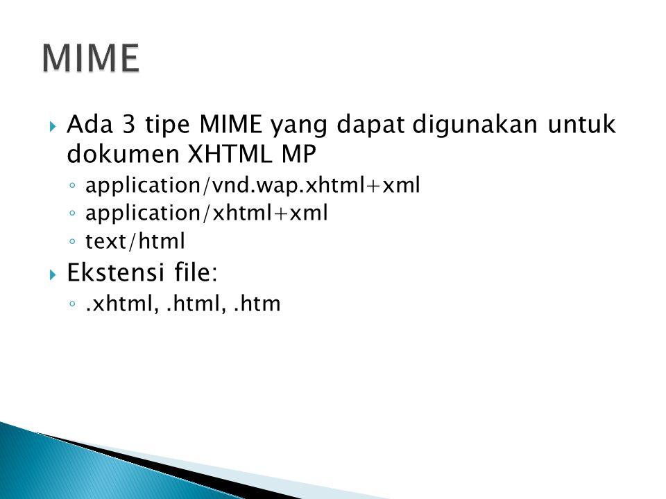 MIME Ada 3 tipe MIME yang dapat digunakan untuk dokumen XHTML MP