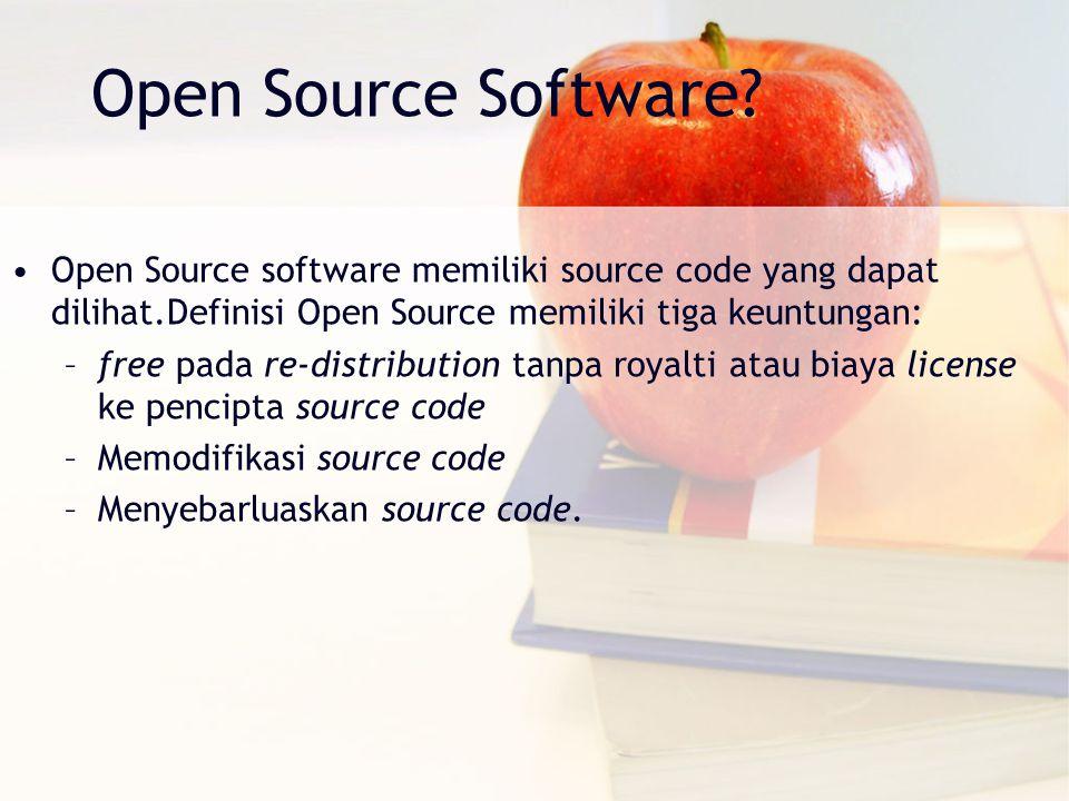 Open Source Software Open Source software memiliki source code yang dapat dilihat.Definisi Open Source memiliki tiga keuntungan: