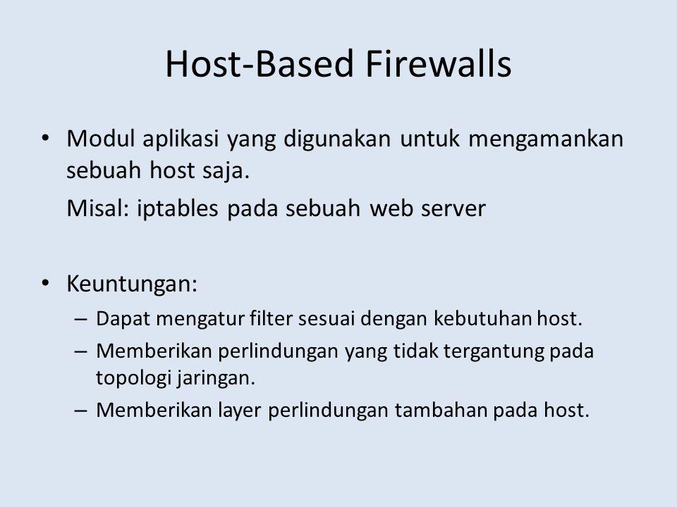 Host-Based Firewalls Modul aplikasi yang digunakan untuk mengamankan sebuah host saja. Misal: iptables pada sebuah web server.