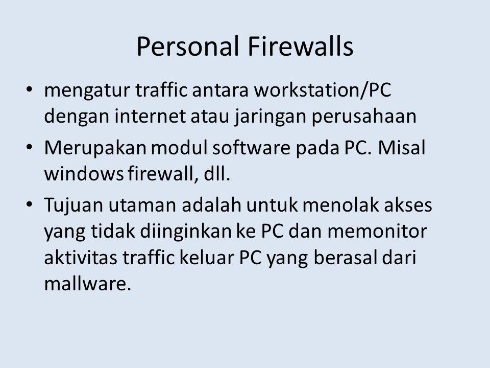 Personal Firewalls mengatur traffic antara workstation/PC dengan internet atau jaringan perusahaan.