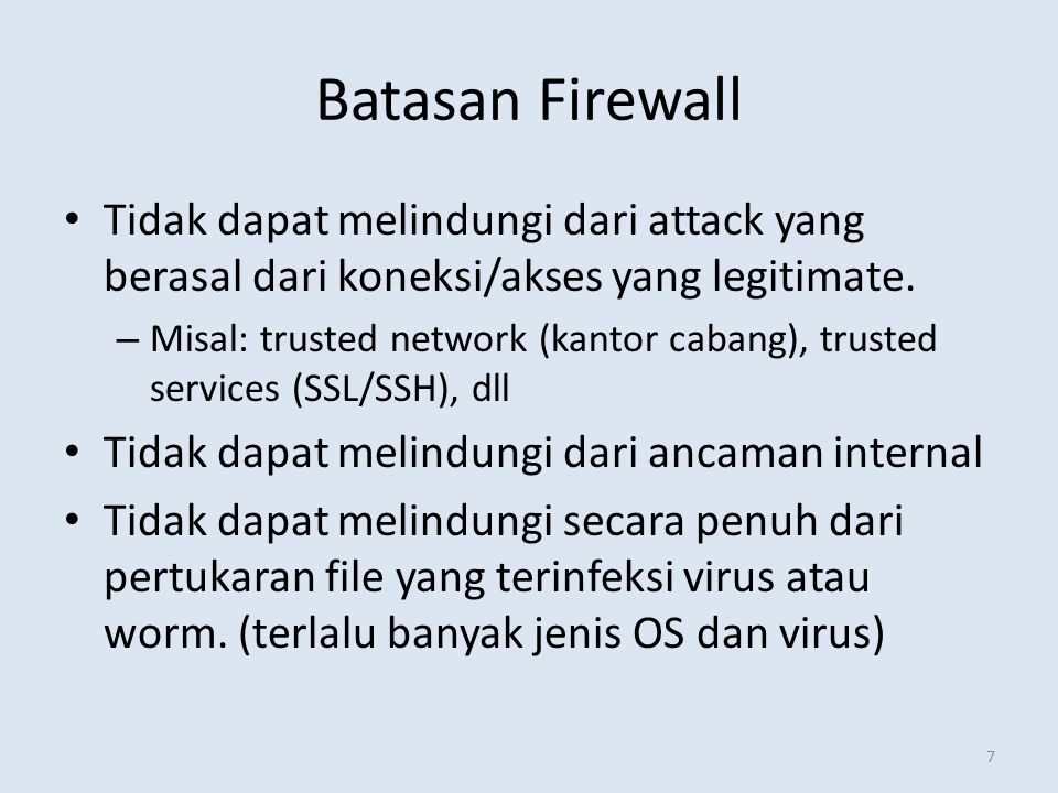 Batasan Firewall Tidak dapat melindungi dari attack yang berasal dari koneksi/akses yang legitimate.