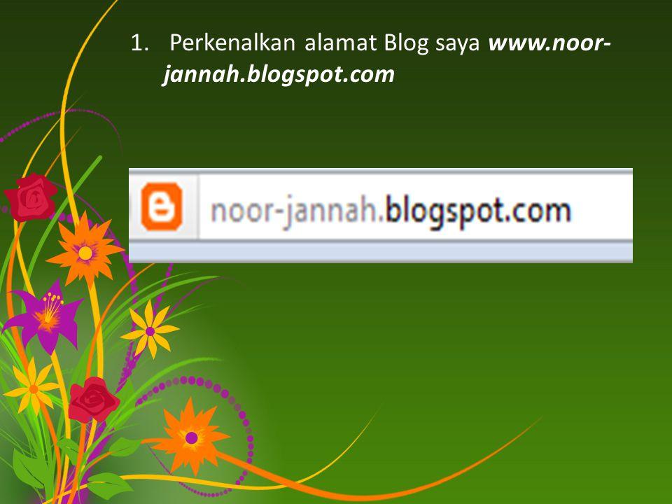 Perkenalkan alamat Blog saya www.noor-jannah.blogspot.com