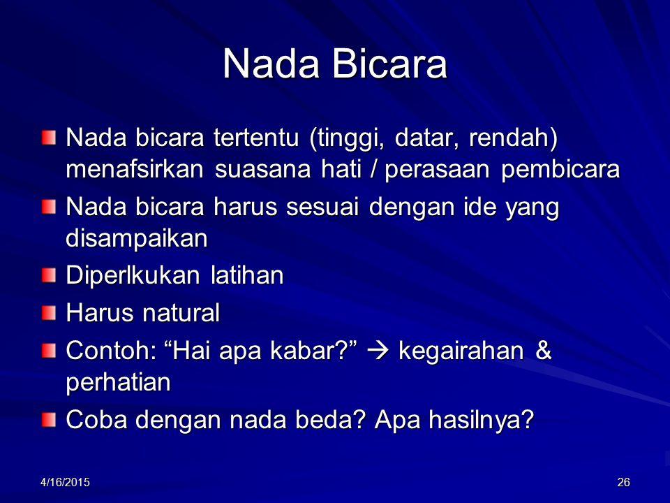 Nada Bicara Nada bicara tertentu (tinggi, datar, rendah) menafsirkan suasana hati / perasaan pembicara.