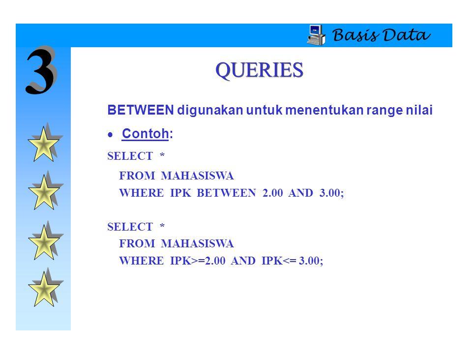 3 QUERIES Basis Data BETWEEN digunakan untuk menentukan range nilai